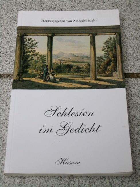 Schlesien im Gedicht : vom Barock zur Neuzeit ; 125 Gedichte aus 400 Jahren. hrsg. von Albrecht Baehr - Baehr, Albrecht [Hrsg.]