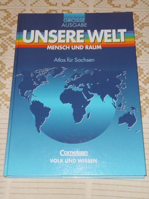 Unsere Welt; Teil: Mensch und Raum. Große Ausgabe / Atlas für Sachsen / [Hauptbd.].