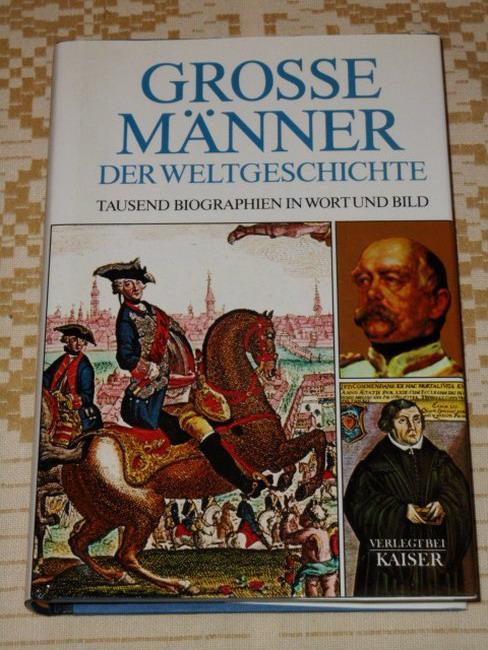 Grosse Männer der Weltgeschichte - tausend Biographien: Engasser, Quirin [Red.]: