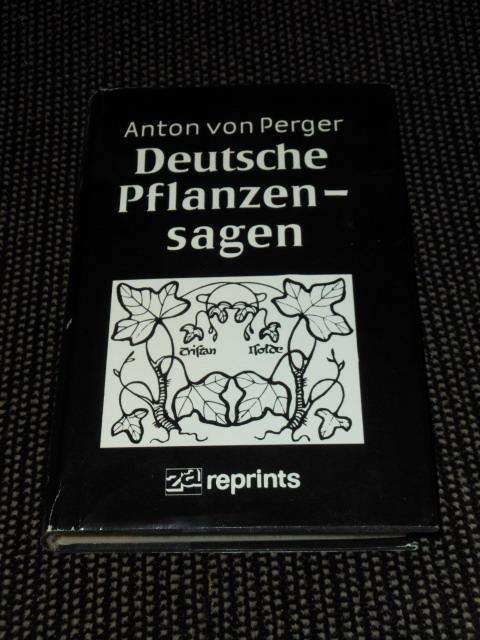 Deutsche Pflanzensagen. ges. u. gereiht von A.: Perger, Anton von: