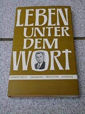Leben unter dem Wort : Gedanken, Predigten,: Weist, Herbert und