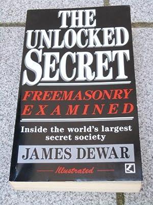 The unlocked secret : freemasonry examined: James Dewar: