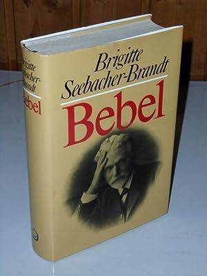 Bebel : Künder und Kärrner im Kaiserreich.: Seebacher-Brandt, Brigitte:
