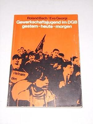 Gewerkschaftsjugend im DGB gestern, heute, morgen.: Bach, Roland und