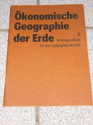 Ökonomische Geographie der Erde : Arbeitsgrundlage für den Unterricht in Geographie