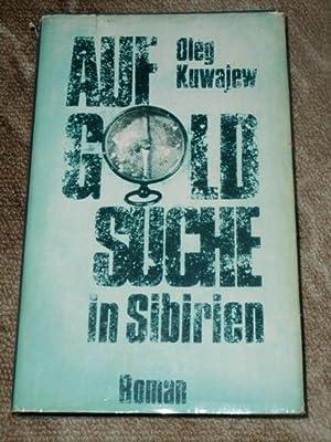 Auf Goldsuche in Sibirien : Roman Oleg: Kuwajew, Oleg: