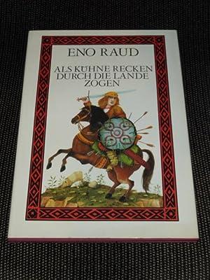 Als kühne Recken durch die Lande zogen: Raud, Eno (Verfasser):