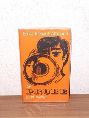 Die Probe geht weiter Roman / Ernst: Altmann, Ernst Richard: