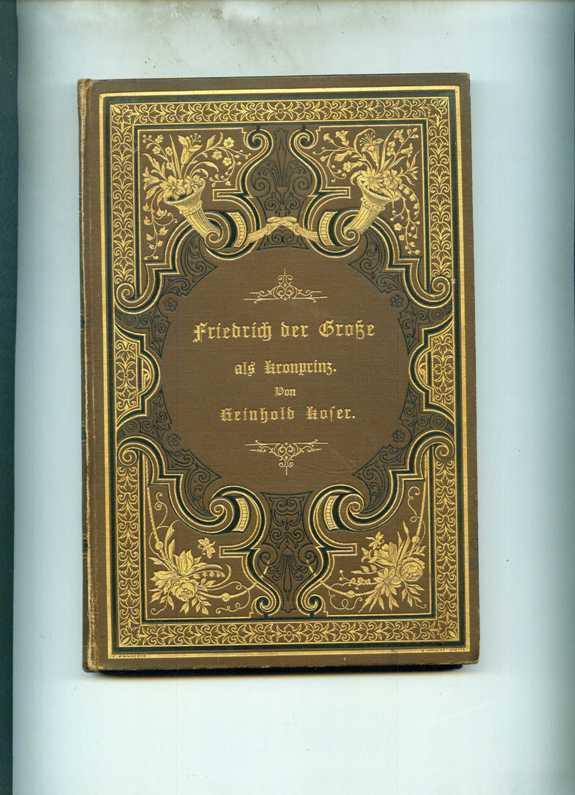 Friedrich der Große als Kronprinz.: Koser, Reinhold.