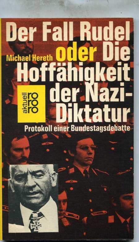 Der Fall Rudel oder die Hoffähigkeit der Nazi-Diktatur. Protokoll einer Bundestagsdebatte.
