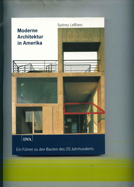 Moderne architektur in amerika ein führer zu leblanc sydney