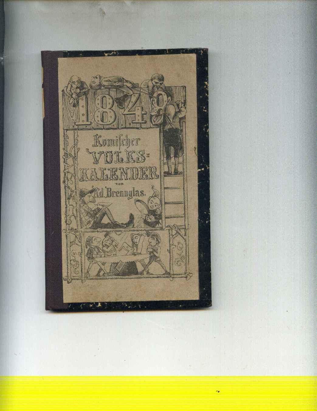 Komischer Volkskalender für 1848. Mit vielen Illustrationen.: Brennglas, Adolf (