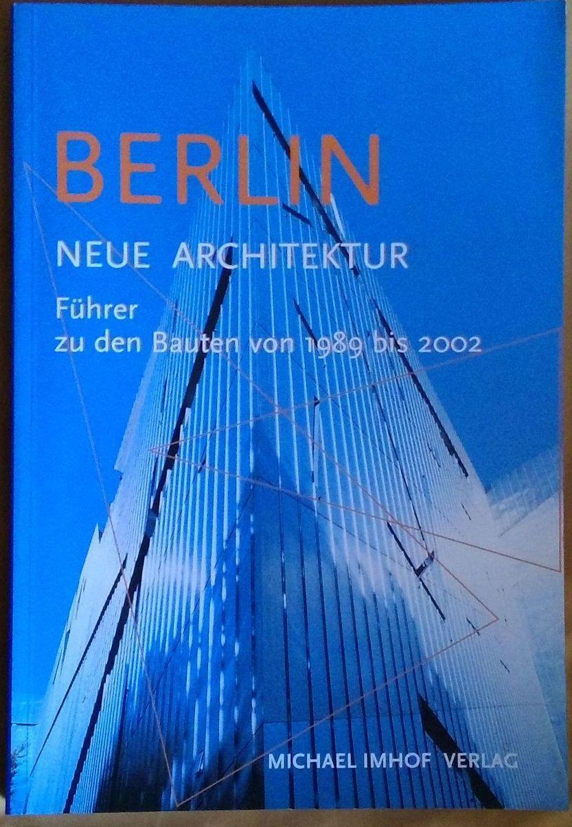 Berlin - Neue Architektur - Führer zu den Bauten von 1989 bis 2002