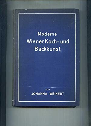 Moderne Wiener Koch- und Backkunst mit zahlreichen: Weikert, Johanna.