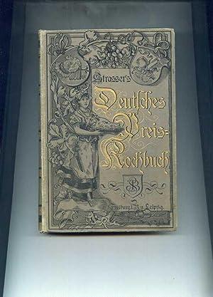 A. Straßer's Deutsches Preis-Kochbuch. Enthaltend gegen 2000 vorzügliche, zum Teil ...