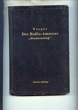 """Der Radio - Amateur """" Broadcasting """". Ein Lehr- und Hilfsbuch für die Radio-Amateure..."""