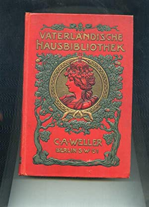 Vaterländische Hausbilbliothek. Mit zahlreichen Kartenskizzen, Porträts und farbigen ...