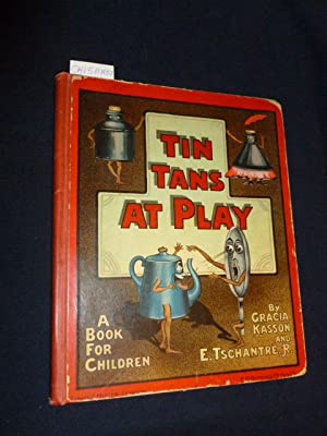 Tin Tans At Play. A Book For Children.: Kasson, Gracia and E. Tschantre JR.