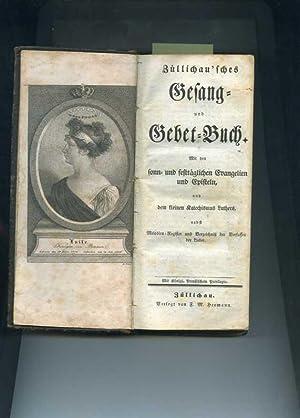 Zülichau'sches Gesang- und Gebetbuch. Mit den sonn- und festtäglichen Evangelien und...