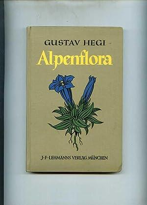 Alpenflora. Die verbreitetsten Alpenpflanzen von Bayern, Österreich und der Schweiz.: Hegi, ...