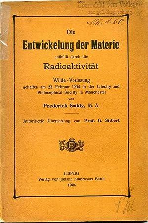 Die Entwicklung der Materie enthüllt durch die Radioaktivität. Wilde-Vorlesung gehalten ...