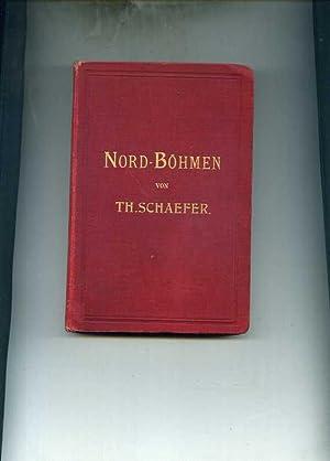 Führer durch Nord-Böhmen mit Eingangstouren durch die Sächsische Schweiz, das ...