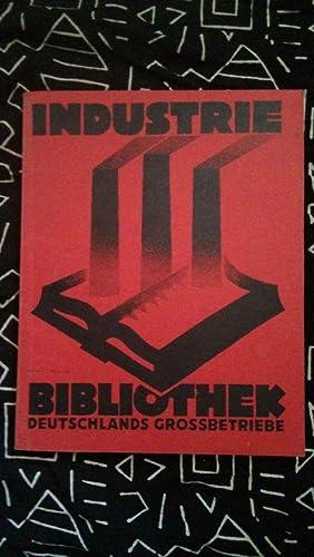 Industrie-Bibliothek. Deutschlands Grossbetriebe. Die illustrierte Zeitschrift der deutschen ...