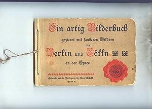 Ein artig Bilderbuch gezieret mit sauberen Bildern von Berlin und Cölln an der Spree