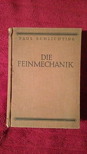 Die Feinmechanik. Ein Hand- und Lehrbuch für Feinmechaniker, Elektromechaniker, Werkzeugmacher...