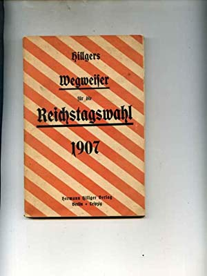 Hillgers Wegweiser für die Reichstagswahl 1907: Blaustein, Arthur und Hermann Hillger