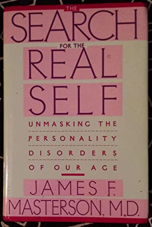 The Search For THE Real Self. Unmasking the Personality Disorders of Our Age