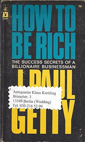 How to be rich. The success secrets of a billionaire businessman