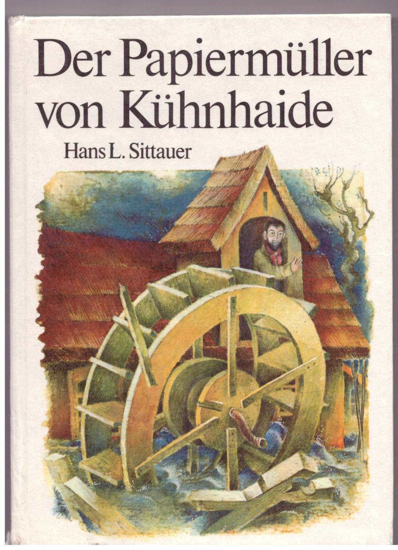 Der Papiermüller von Kühnhaide: Sittauer, Hans L.