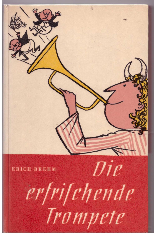 Die erfrischende Trompete - Brehm, Erich