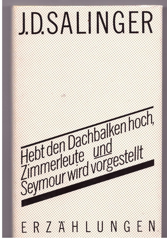 Hebt den Dachbalken hoch, Zimmerleute und Seymour: Salinger, J. D.