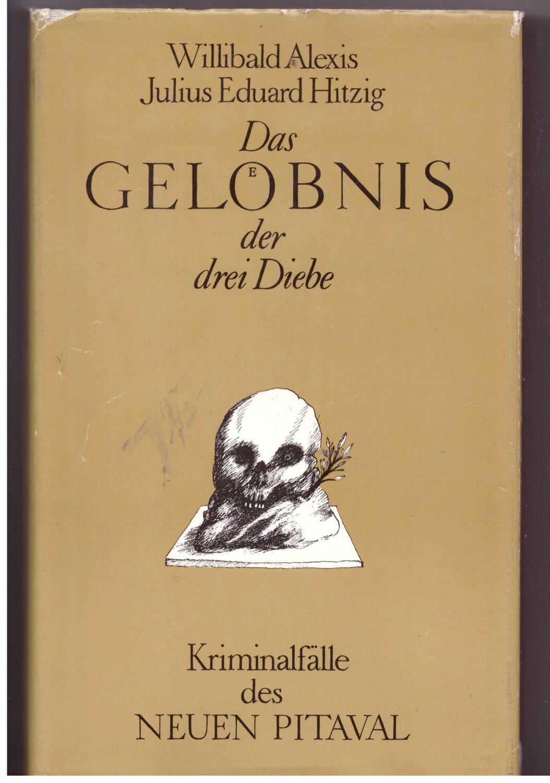 Das Gelöbnis der drei Diebe - Kriminalfälle: Alexis, Willibald. Hitzig,