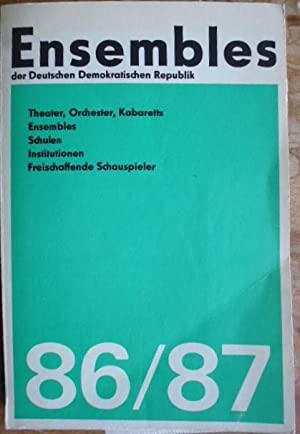 Ensembles der Deutschen Demokratischen Republik 86/87. Theater, Orchester, Kabaretts, ...