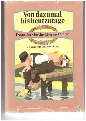 Von dazumal bis heuzutage. Deutsche Geschichten und: Krüss, James (Hrsg.)
