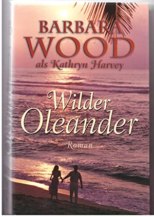 Wilder Oleander. Ein sinnlicher Roman: Wood, Barbara