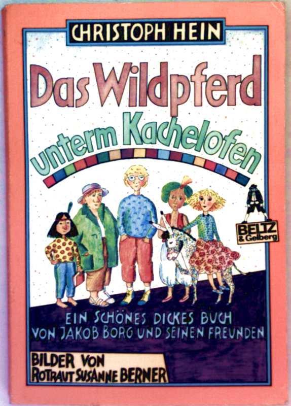 Das Wildpferd unterm Kachelofen - ein schönes dickes Buch von Jakob Borg und seinen Freunden (Schwarz-weiß illustriert)