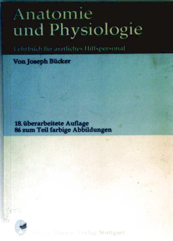 Anatomie und Physiologie. Lehrbuch für ärztliches Hilfspersonal - Joseph Bücker