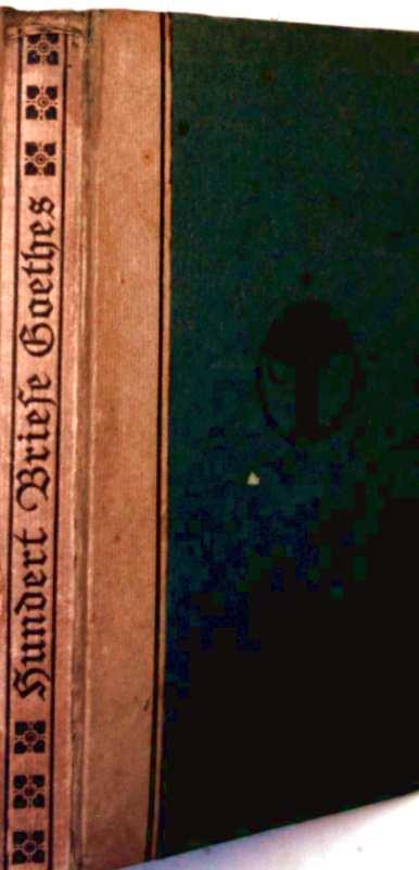 100 Briefe Goethes - Briefe der Weisheit: Johann Wolfgang von