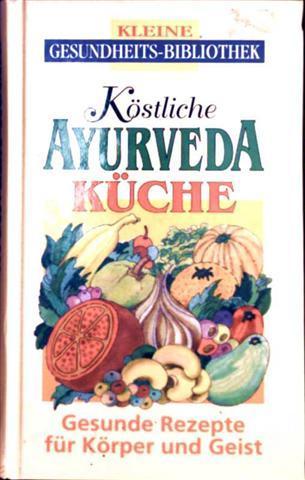 Köstliche Ayurveda-Küche (Kleine Gesundheits-Bibliothek), Gesunde ...