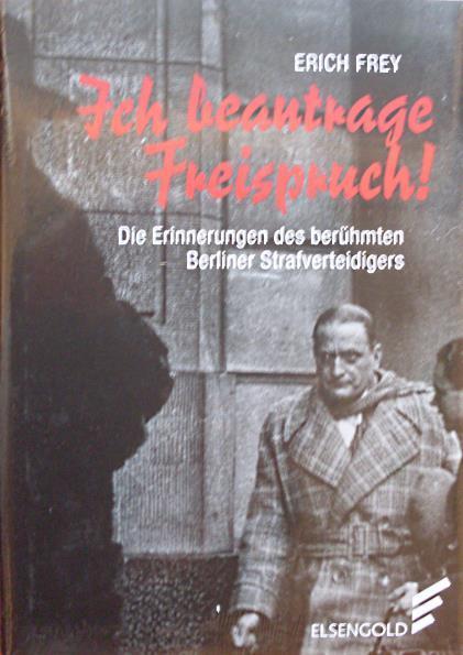 Ich beantrage Freispruch!: Die Erinnerungen des berühmten: Frey, Erich: