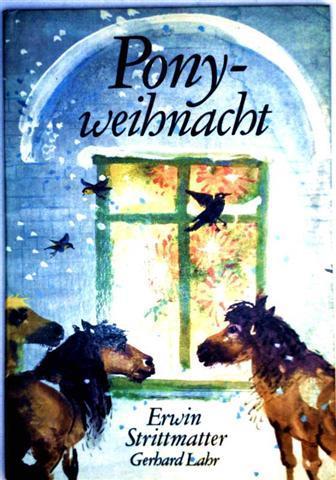 Ponyweihnacht [farbig illustriertes Bilderbuch]: Erwin Strittmatter, Gerhard