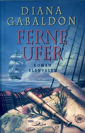 Ferne Ufer. Highland-Saga Bd. 3 (Deutsche Erstausgabe): Diana Gabaldon: