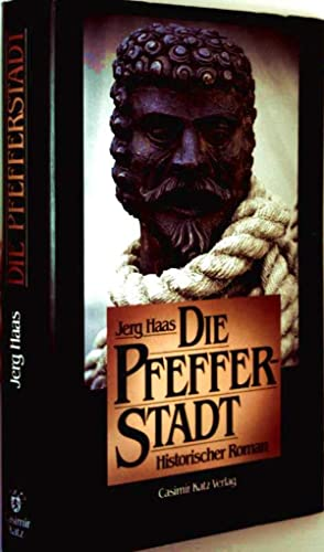 Die Pfefferstadt - Historischer Roman: Jerg Haas: