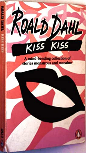 Kiss Kiss - A mind-bending collection of: Ronald Dahl: