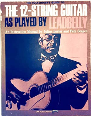 The Folksinger's Guide to: The 12-String Guitar as played by Leadbelly - An Instruction Manual by...