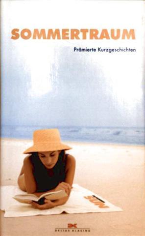 Sommertraum - prämierte Kurzgeschichten: Autorenkollektiv: